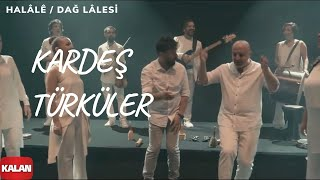 Kardeş Türküler - Halâlê (Dağ Lalesi) [ Official Music Video © 2017 Kalan Müzik ]
