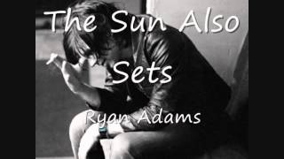 Watch Ryan Adams The Sun Also Sets video