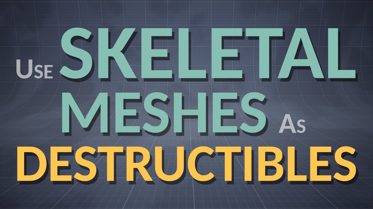 Use skeletal meshes as destructibles (Unreal Engine 4 10)