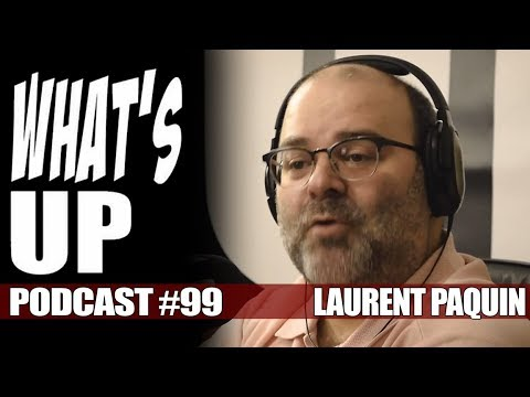 What's Up Podcast #99 Laurent Paquin