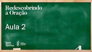 Aula 2 | Redescobrindo a Oração  | Pr. Rodolfo Montosa