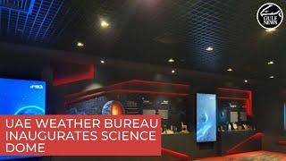 UAE weather bureau inaugurates Science Dome to enhance understanding of weather phenomena