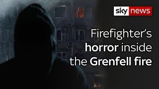 Firefighter's horror inside the Grenfell fire