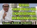Part 2  Sedekah Jangan Nunggu Kaya Bersama Al Ustadz H Ilham Humaidi