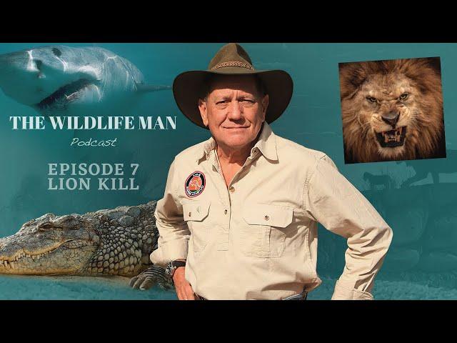 The Wildlife Man Podcast – Episode 7 - Lion Kill