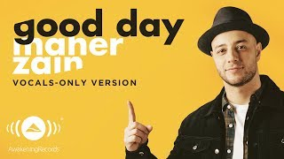 Video Maher Zain - Good Day | ماهر زين | (Vocals Only - بدون موسيقى) | Official Lyric Video download MP3, 3GP, MP4, WEBM, AVI, FLV Oktober 2018