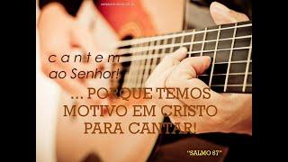 Cantemos ao Senhor! Porque Temos em Cristo Motivos para Cantar