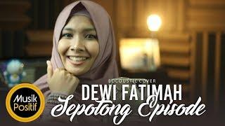 Video Dewi Fatimah - Sepotong Episode (Edcoustic Cover) download MP3, 3GP, MP4, WEBM, AVI, FLV November 2017