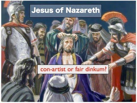 Jesus of Nazareth: Con artist or fair dinkum?