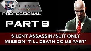 """HITMAN: Blood Money Suit Only Walkthrough - PRO/SA/SO Part 8 """"Till Death do us Part"""""""