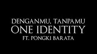 One Identity ft. Pongki Barata - DenganMu, TanpaMu  [Video Lirik]