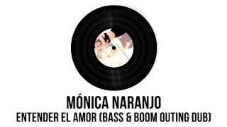 Mónica Naranjo - Entender el amor (Bass & Boom Outing Dub)