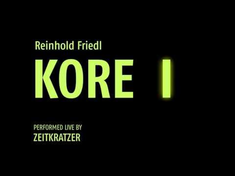 RENHOLD FRIEDL / ZEITKRATZER /  KORE / FULL ALBUM / 2016