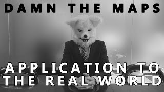Damn The Maps - Application to the Real World
