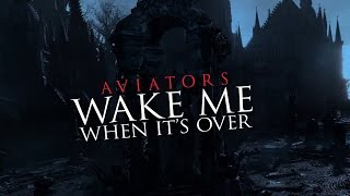 Repeat youtube video Aviators - Wake Me When it's Over (Bloodborne Song | Gothic Rock)