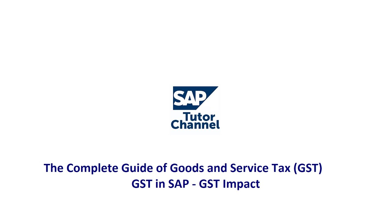 The Complete Guide of Goods and Service Tax GST - GST in SAP - GST Impact