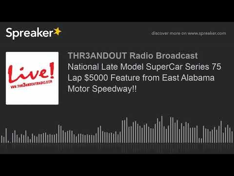 National Late Model SuperCar Series 75 Lap $5000 Feature from East Alabama Motor Speedway!! (part 2