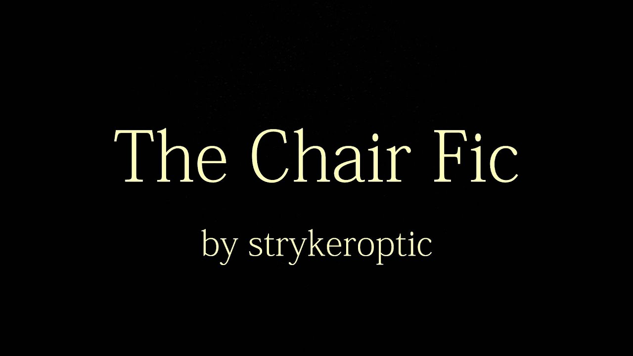 the chair fic folding at lowes a dramatic reading part 1 youtube
