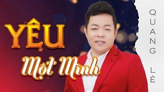 Yêu Một Mình - Quang Lê | Hoa Dương TV