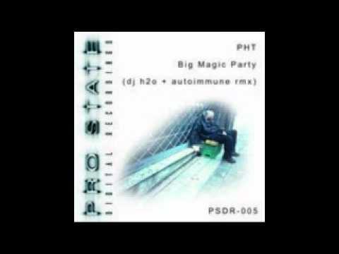 PHT - Big Magic Party - DJ H2O & AutoImmune Remix Pro State Digital