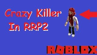 BECOME A CRAZY KILLER IN RRP2 AND SO TRIGGERED | Roblox Gameplay