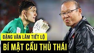 Văn Lâm tiết lộ BÍ MẬT của cầu thủ Thái Lan cho HLV Park Hang seo