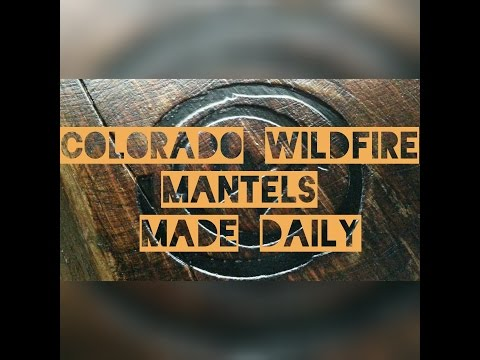 Colorado Wildfire Mantels Made Daily