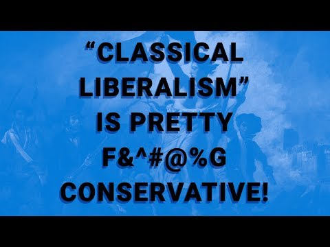 """Classical Liberalism"" is Pretty F&^#@%g Conservative!"