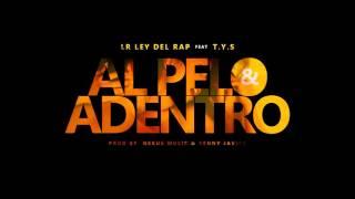 LR Ley Del Rap Ft. T.Y.S (El Batallon) - Al Pelo y Adentro