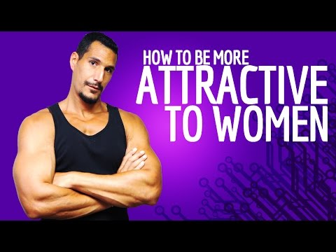How To Be More Attractive To Women?