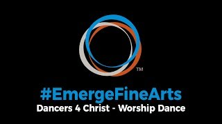 #EmergeFineArts | Worship Dance Troupe - Dancers 4 Christ (2019 Districts)