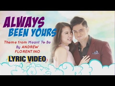 ALWAYS BEEN YOURS (Theme from Meant To Be's AddBie) by Andrew Florentino [LYRIC VIDEO]