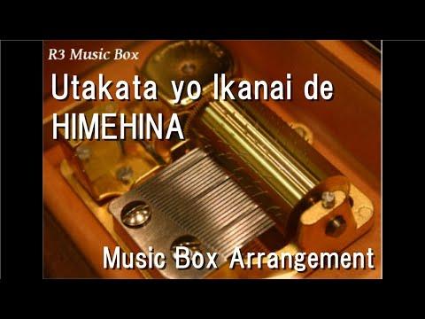 Utakata Yo Ikanai De/HIMEHINA [Music Box]