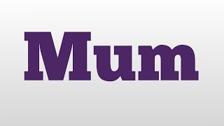 Mum meaning and pronunciation