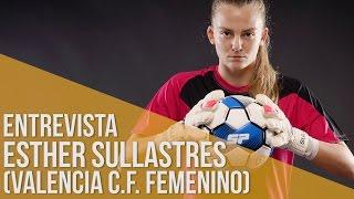Entrevista Esther Sullastres // Portera Valencia CF Femenino