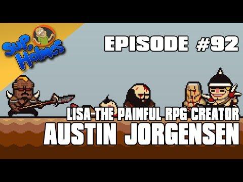 Sup, Holmes? Ep 92 w/ Austin Jorgensen (LISA the Painful RPG)