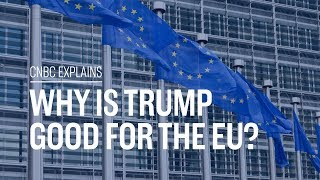 Why is Trump good for the EU?   CNBC Explains