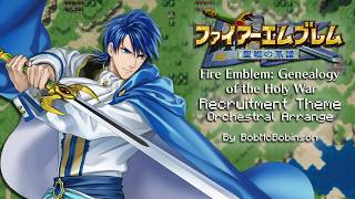 Recruitment Theme - Genealogy of the Holy War | ORCHESTRAL ARRANGE | Fire Emblem