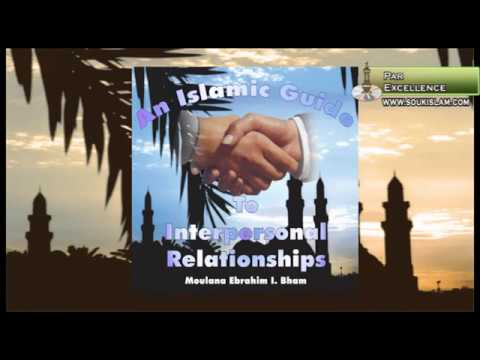 An Islamic Guide To Interpersonal Relationships - Moulana Ebrahim I Bham