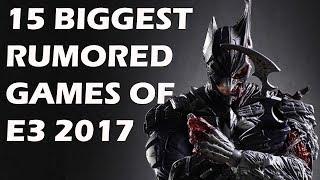 15 Biggest Rumoured Games of E3 2017