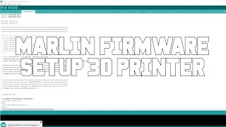 Tutorial 3d Printer Setting Up And Flashing Marlin To Arduino | DaVinci Ramps File