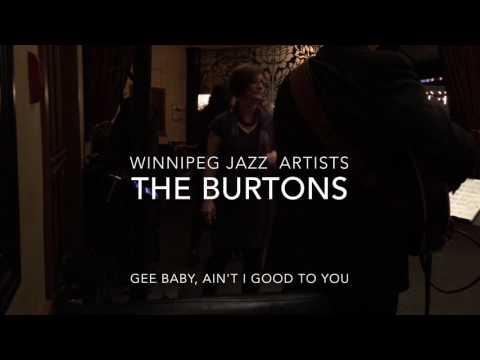 Winnipeg Jazz Artists - The Burtons - Gee Baby, Ain't I Good to You