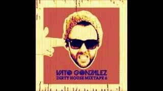 Vato Gonzalez - Dirty House Mixtape 6 (download)
