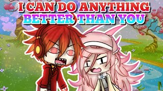 Anything You Can Do I Can Do BETTER | Gachaverse | Collab wi...