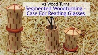 Segmented Woodturning - Case For Reading Glasses