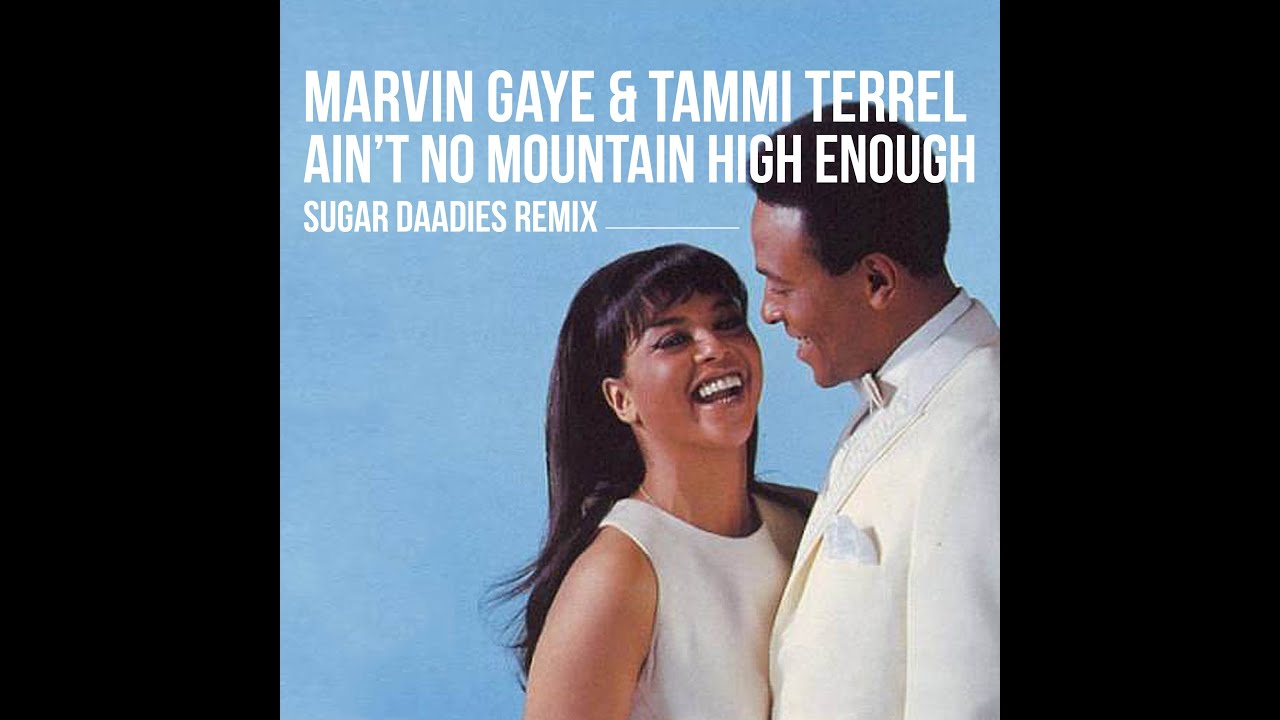 Marvin Gaye & Tammi Terrell   Ain't No Mountain High Enough (sugar
