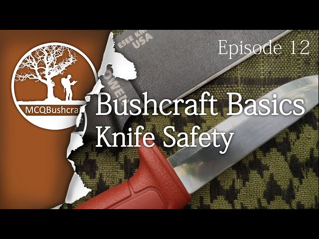 Bushcraft Basics Ep12: Knife Safety