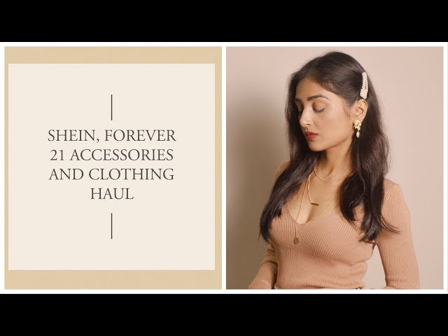 SHEIN, FOREVER21, ACCESSORIES AND CLOTHING HAUL | PRITY SINGH