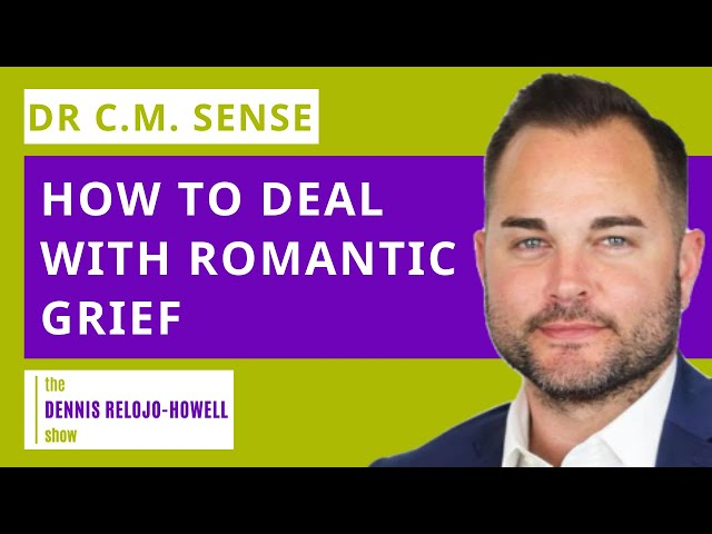 Dr C.M. Sense: How to Deal with Romantic Grief