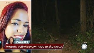 Corpo de Raquel é encontrado em região de mata